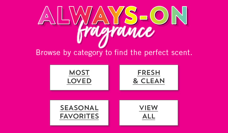 Always-on fragrance: Browse by category to find the perfect scent. Most Loved, Fresh & Clean, Seasonal Favorites, View All.