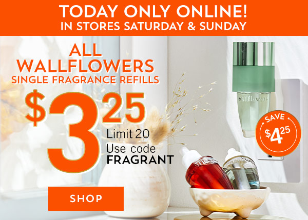 Today only online! In stores Saturday & Sunday. $3.25 All Wallflowers Single Fragrance Refills. Limit 20. Use Code FRAGRANT. Shop now.