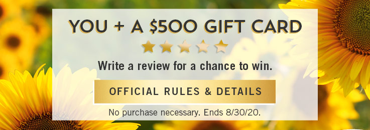 You + a $500 gift card. Write a review for a chance to win. No purchase neccessary. Ends 8/30/20. Official rules & details.