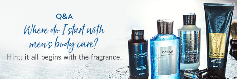 Q&A. Where do I start with men's body care? Hint: it all begins with the fragrance.