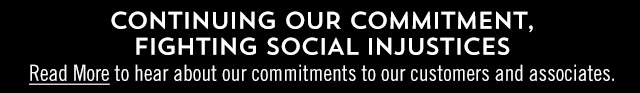 Continuing our commitment. Fighting social injustices. Read more to hear our commitments to our customers and associates.