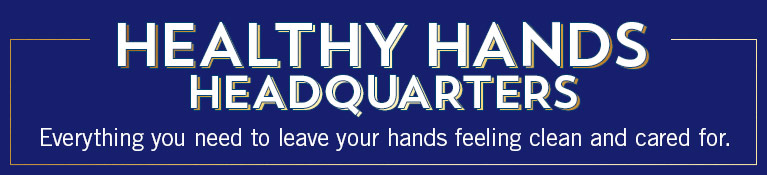 Healthy Hands Headquarters. Everything you need to leave your hands feeling clean and cared for.