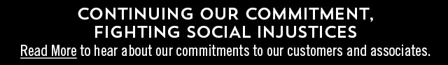 Continuing our commitment. Fighting social injustices. Read more to hear about our commitments to our customers and associates.