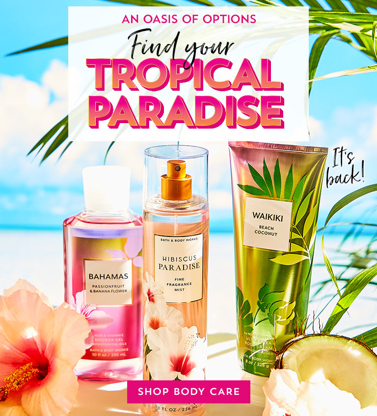 An oasis of options. Find your tropical paradise. Shop body care.