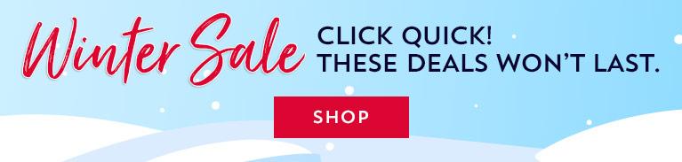 Winter Sale. Click Quick! These deals won't last. Shop.