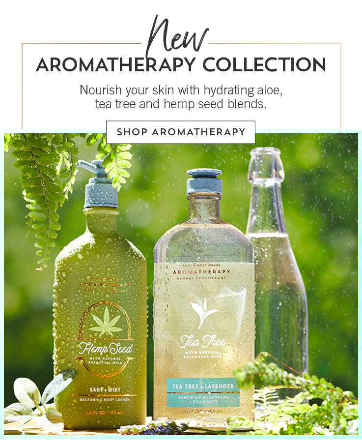 New aromatherapy collection. Nourish your skin with hydrating aloe, tea tree and hemp seed blends. Shop aromatherapy.