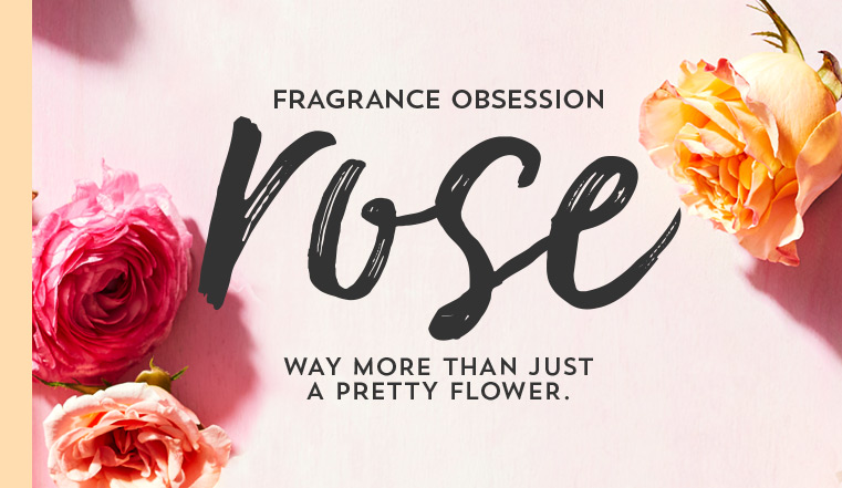 Fragrance obsession. Rose. Way more than just a pretty flower.