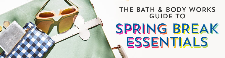 The Bath & Body Works guide to SPRING BREAK ESSENTIALS
