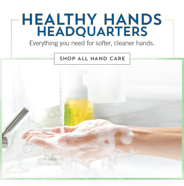 Healthy Hands Headquarters. Everything you need for softer, cleaner hands. Shop all hand care.