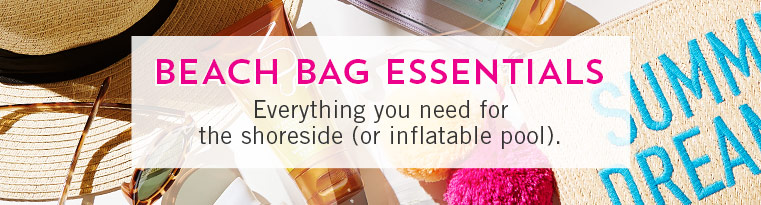 Beach Bag Essentials. Everything you need for the shoreside (or inflatable pool).