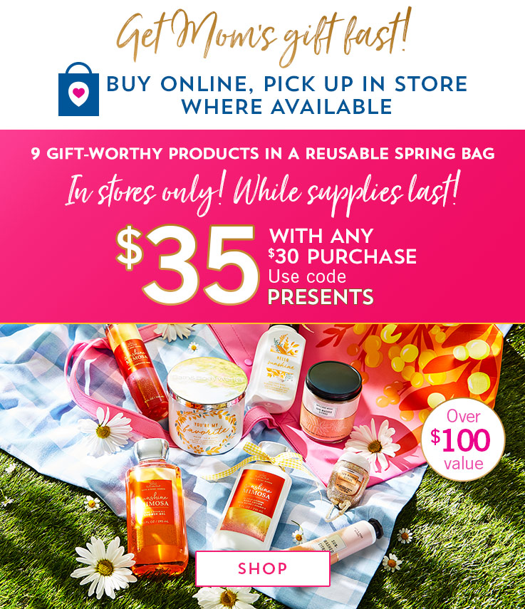 Get Mom's gift fast! Buy Online, Pick Up In Store where available. 9 gift-worth products in a reusable spring bag. In stores only! While supplies last! $35 with any $30 purchase. Use code PRESENTS. Over $100 value. Shop now.