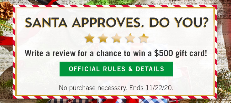 Santa approves. Do you? Write a review for a chance to win a $500 Gift card! See official rules and details. No purchase necessary. Ends 11/22/20.
