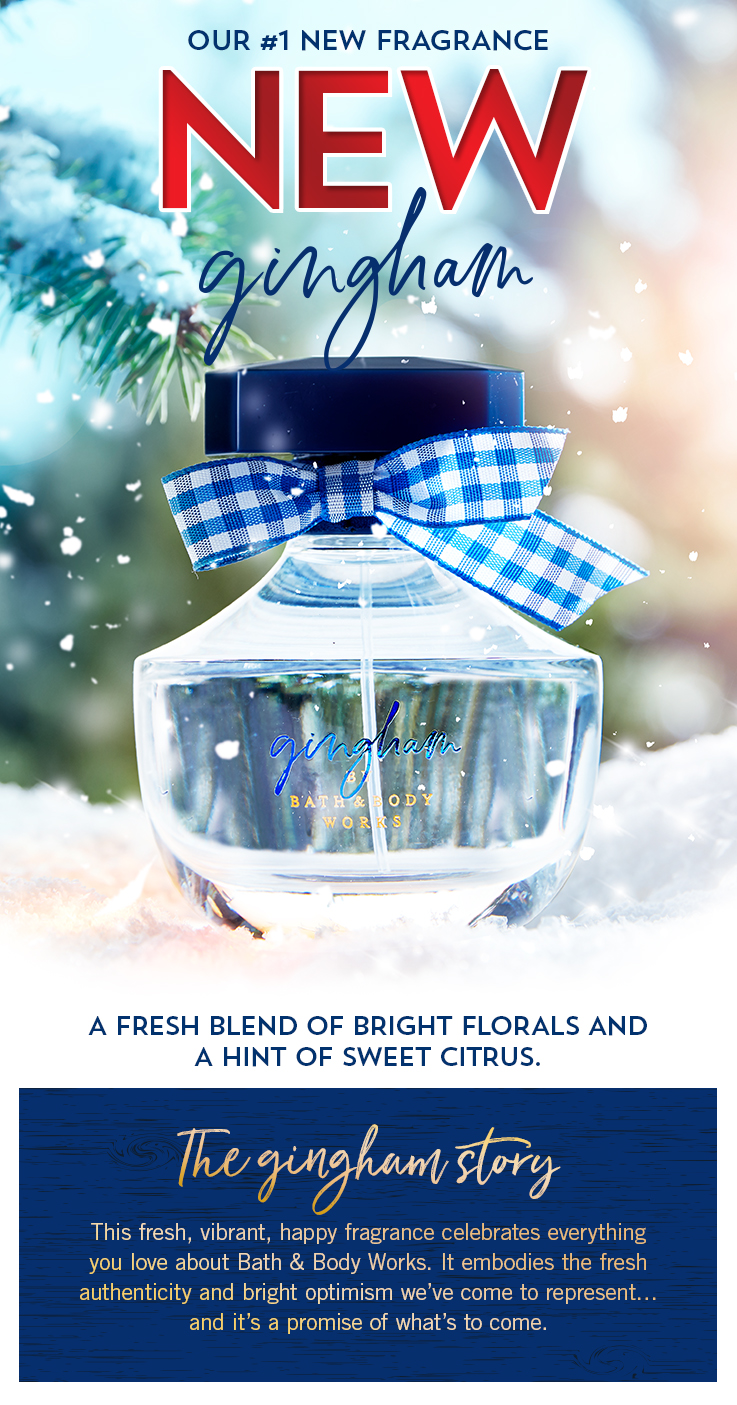 Our #1 New Fragrance. New Gingham. Fresh. Vibrant. Happy. A fresh blend of bright florals and a hint of sweet citrus.