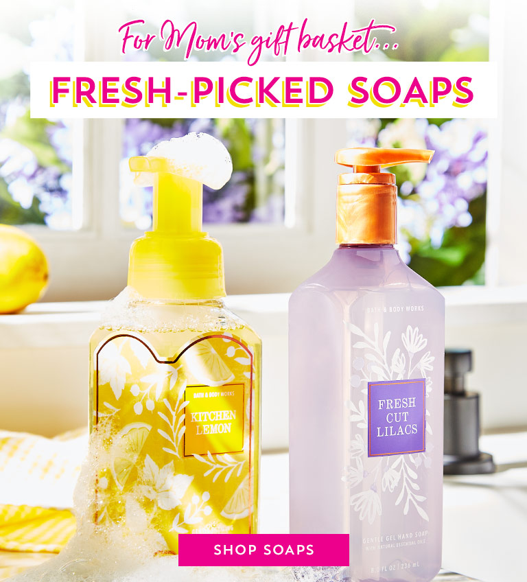 For Mom's gift basket…Fresh-picked soaps. Shop hand soaps.