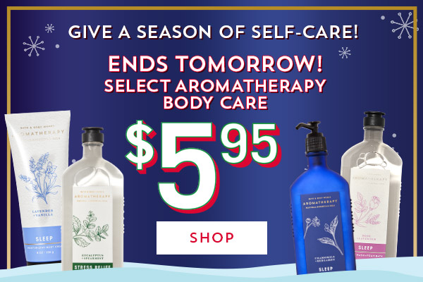 Give a season of self-care! Ends tomorrow! Select Aromatherapy Body Care $5.95. Shop now.