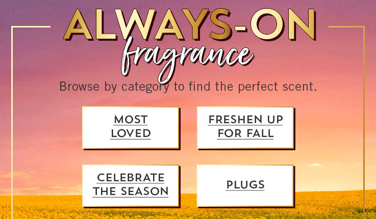 Always-on fragrance: Browse by category to find the perfect scent. Most Loved, Fresh & Clean, Seasonal Favorites, Plugs.