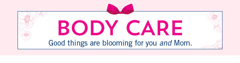 Body care. Good things are blooming for you and Mom.