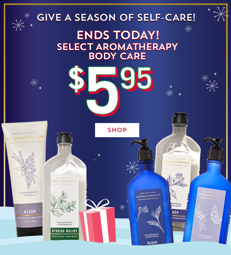 Give a season of self-care! Ends today! Select Aromatherapy Body Care $5.95. Shop now.