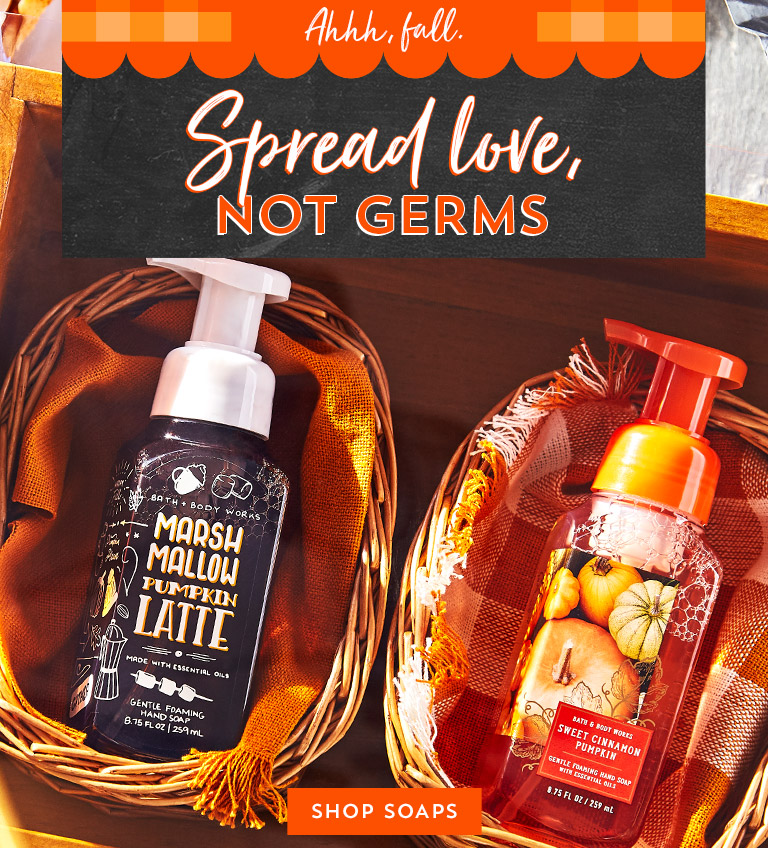 20 seconds. Ahhh, fall. Spread love not germs. Shop hand soaps.