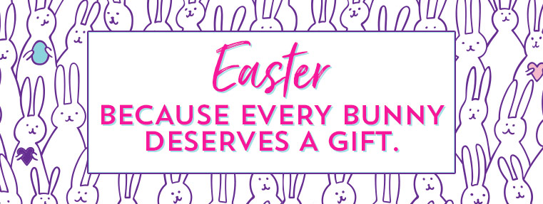 Easter. Because every bunny deserves a gift.