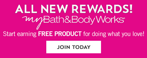 All new rewards! my Bath & Body Works. Start earning FREE PRODUCT for doing what you love! Join today