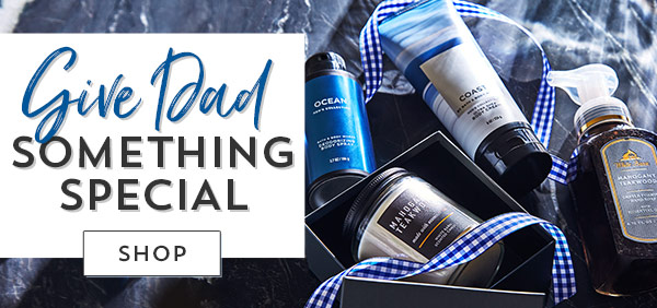 Give Dad something special. Shop.