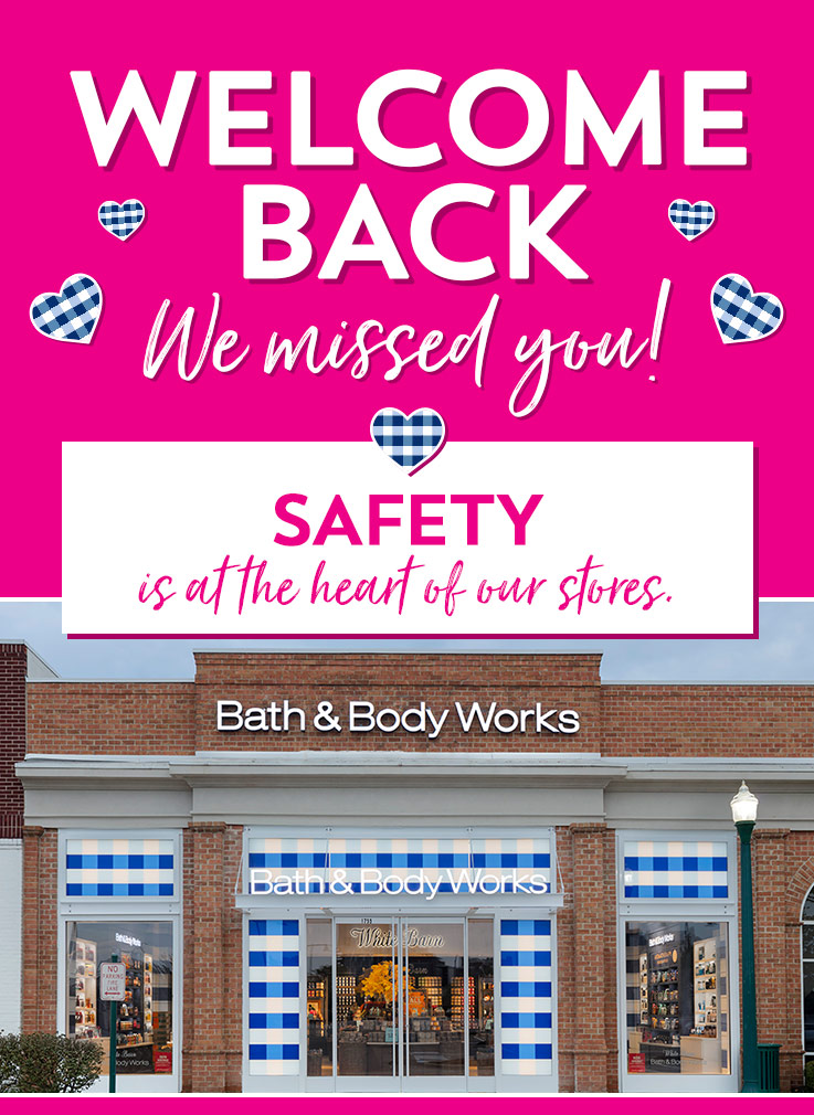Welcome back. We missed you! Safety is at the heart of our stores.