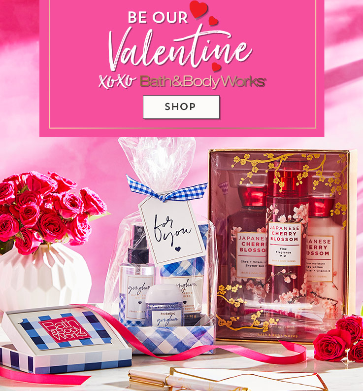 Be our Valentine. XOXO Bath & Body Works. Shop.