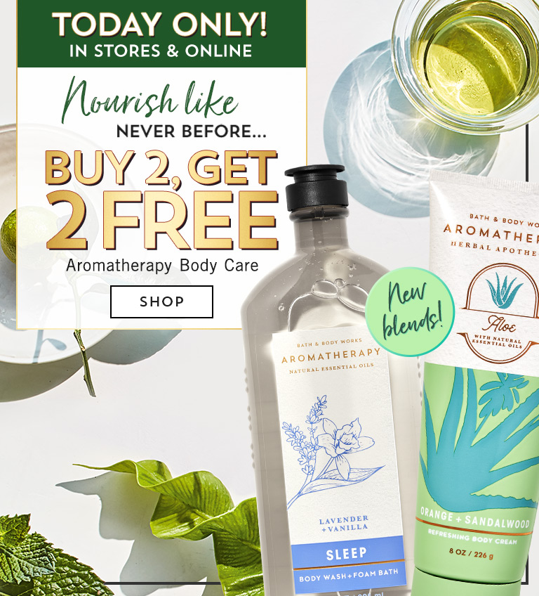 Nourish like never before…Today only! In stores and online. Buy 2, get 2 free aromatherapy body care. Shop now.