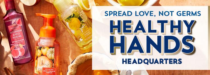 Spread love, not germs. Heathy Hands Headquarters.