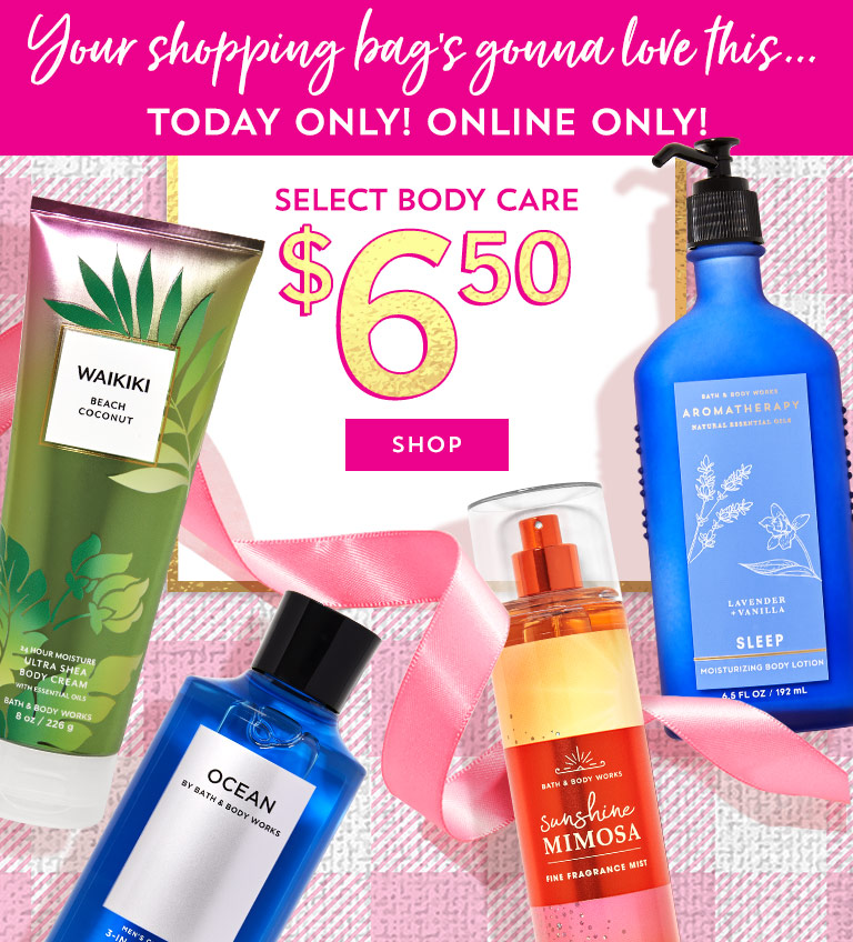 Your shopping bag's gonna love this…Today only! Online only! $6.50 select body care. Shop now.