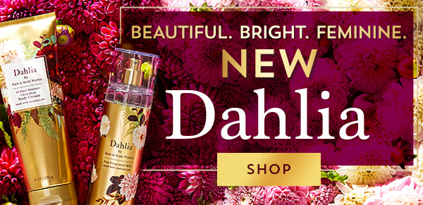 Beautiful. Bright. Feminine. New Dahlia. Shop now.