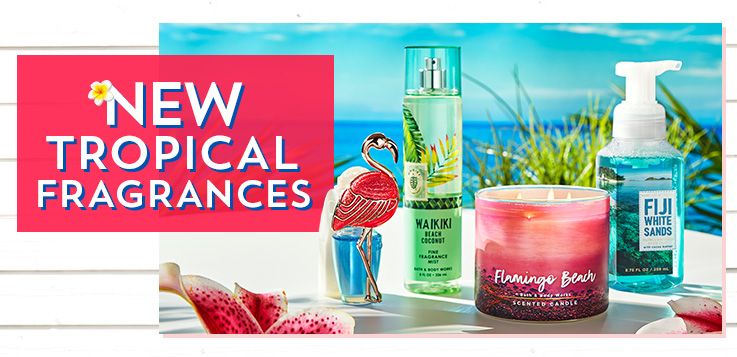 New Tropical Fragrances. Get inspired. Shop below.