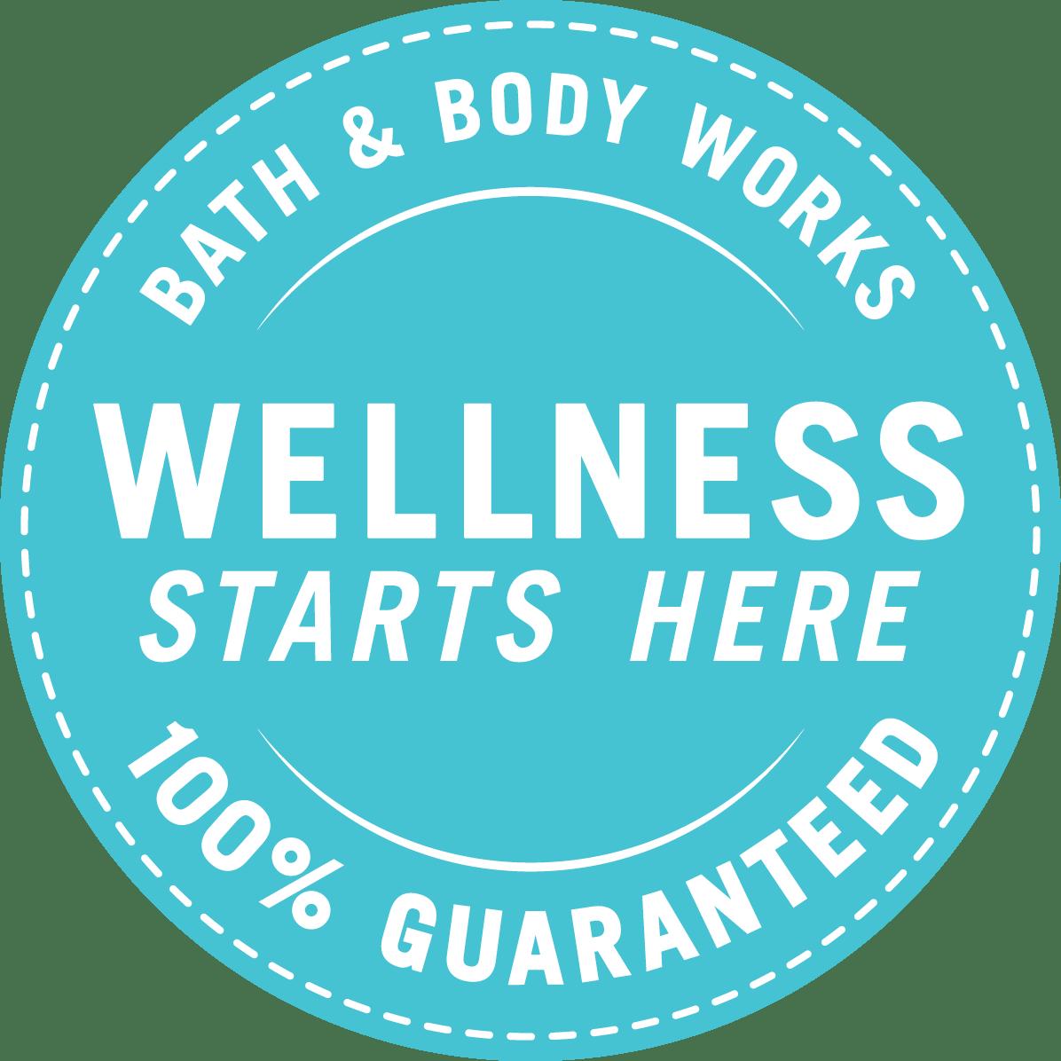 Bath & Body Works. Wellness Starts Here. 100% Guaranteed