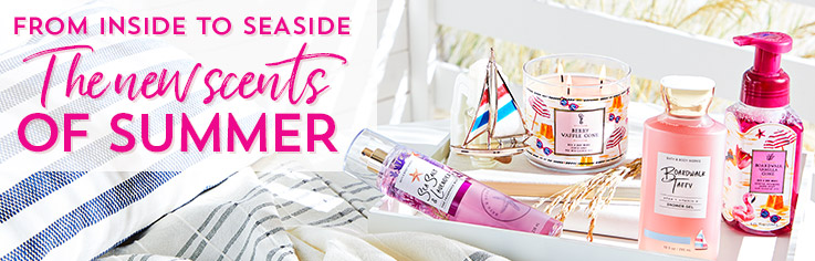 From inside to seaside. The new scents of summer.