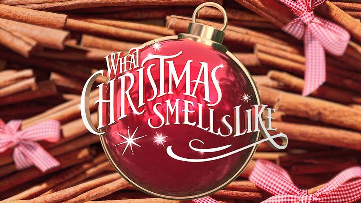 WHAT CHRISTMAS SMELLS LIKE