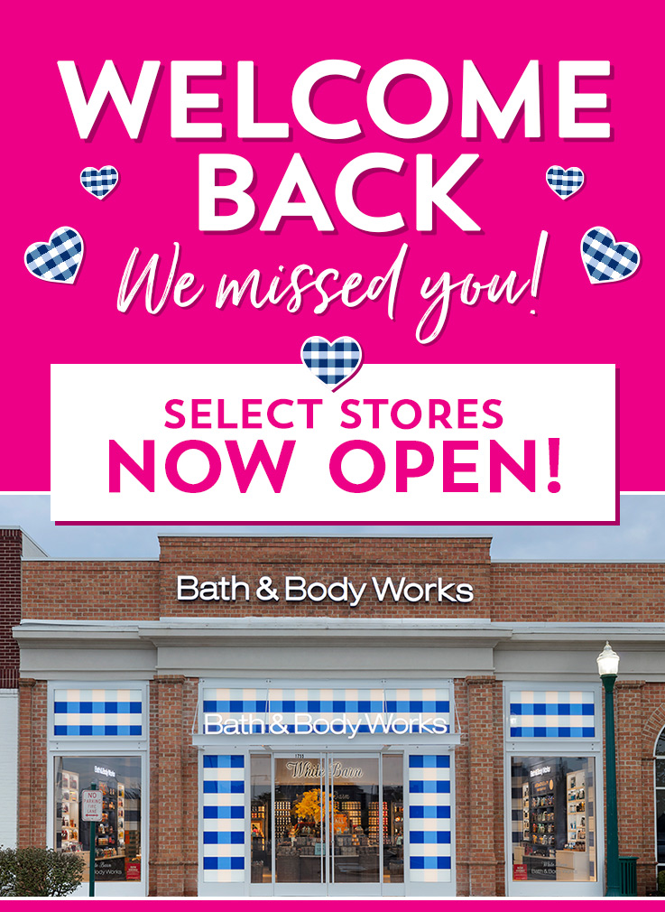 Welcome back. We missed you! Select stores now open!