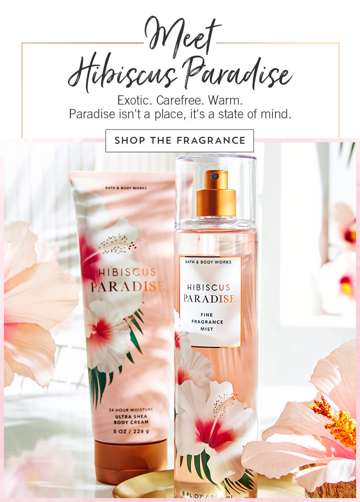 Meet Hibiscus Paradise. Exotic. Carefree. Warm. Paradise isn't a place, it's a state of mind. Shop the Fragrance.