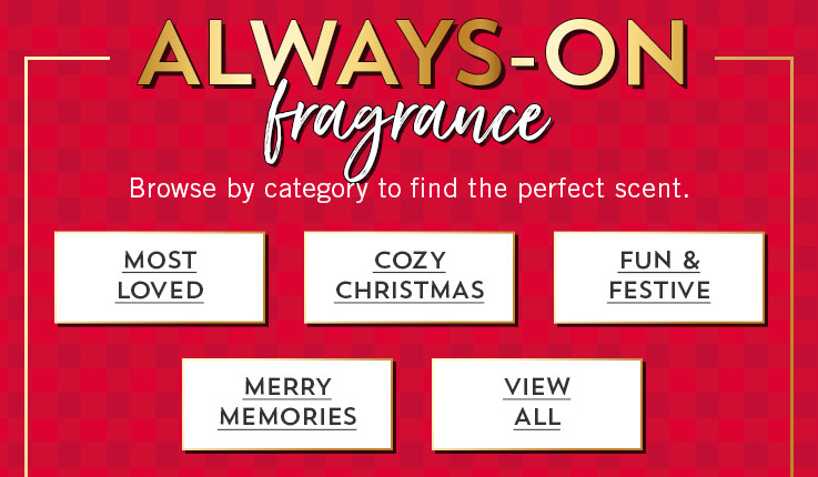 Always-on fragrance. Browse by category to find the perfect scent. Shop most loved, cozy Christmas, fun and festive, merry memories, all wallflowers.