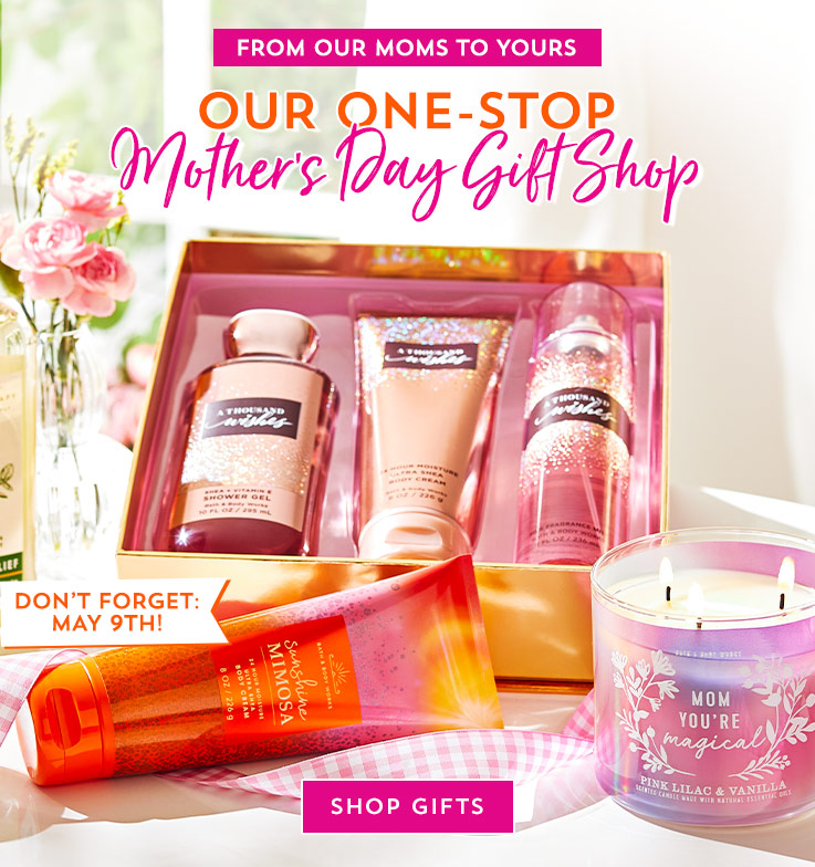 From our moms to yours. Our One-Stop Mother's Day Gift Shop. Don't forget: May 9th! Shop gifts.
