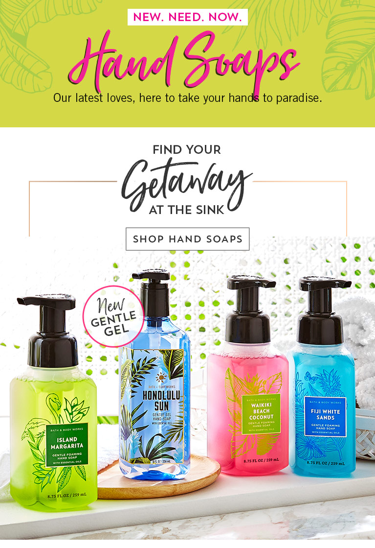 Find your getaway at the sink. Shop hand soaps.