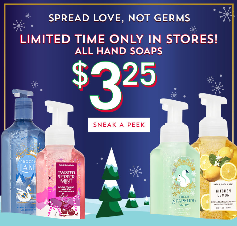 Spread love, not germs. Limited time only in stores! All hand soaps $3.25. Sneak a peek.