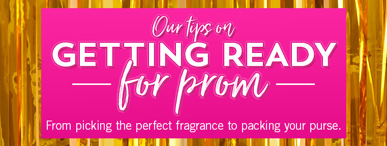 Our tips on getting ready for prom. From picking the perfect fragrance to packing your purse.