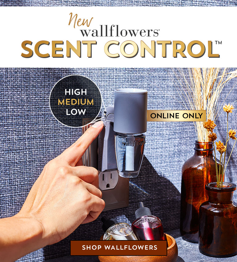 1 plug. 3 intensity levels. New Wallflowers Scent Control™. Online and in select stores. Shop Wallflowers.