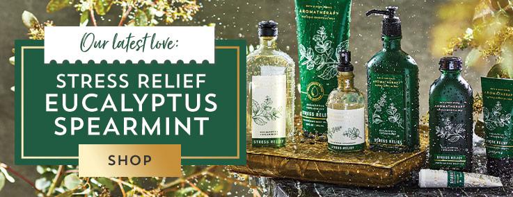 Our latest love: Stress Relief Eucalyptus Spearmint. Shop.