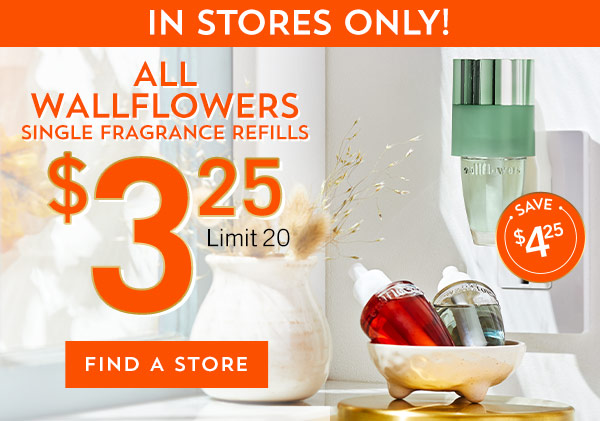 In stores only! $3.25 All Wallflowers Single Fragrance Refills. Limit 20. Find a store.