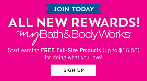 ALL NEW REWARDS from myBath&BodyWorks! Start earning FREE Full-Size Products (up to $16.50) for doing what you love! JOIN TODAY