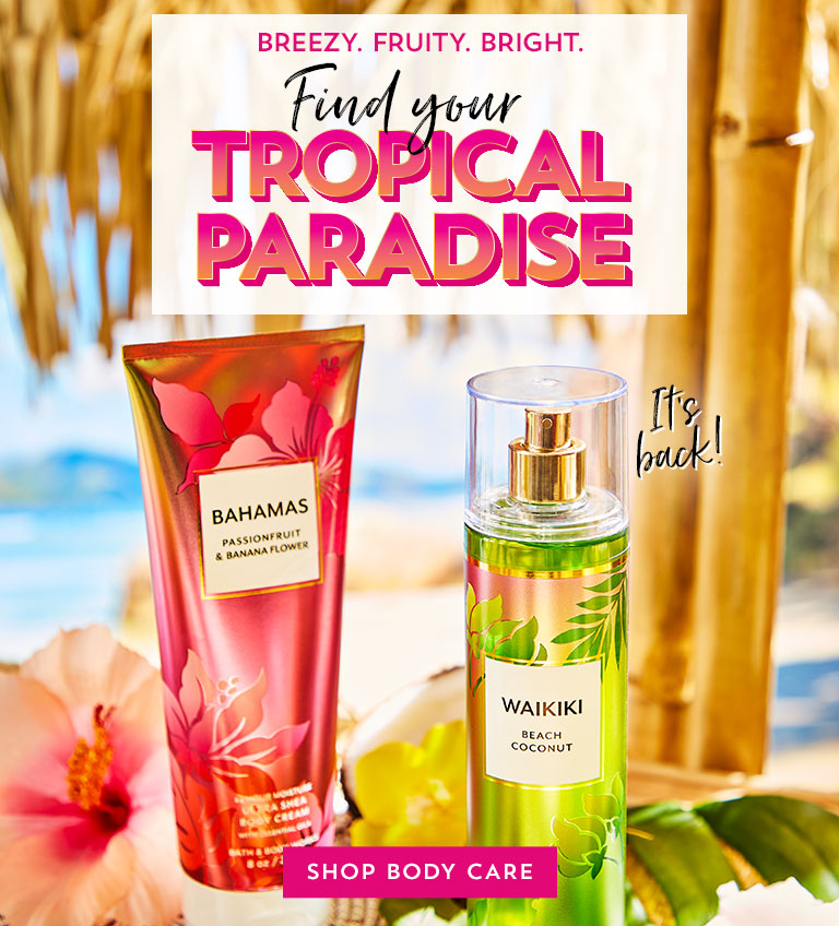 Breezy. Fruity. Bright. Find your tropical paradise. Shop body care.