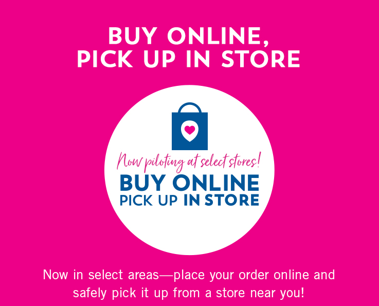 Now piloting at select stores! Buy online, pick up in store. Buy online, pick up in store. Now in select areas - place your order online and safely pick it up from a store near you!
