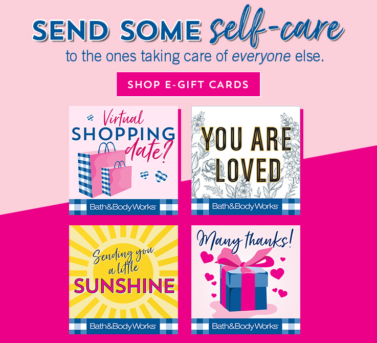 Send some self-care to the ones taking care of everyone else. Shop e-gift cards.